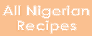 Best Nigerian Bloggers 2019 allnigerianrecipes.com
